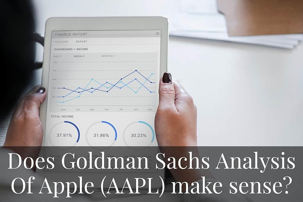 Does Goldman Sachs Analysis of Apple (AAPL) make sense?