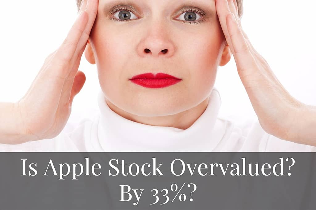Is Apple Stock Overvalued? By 33%?