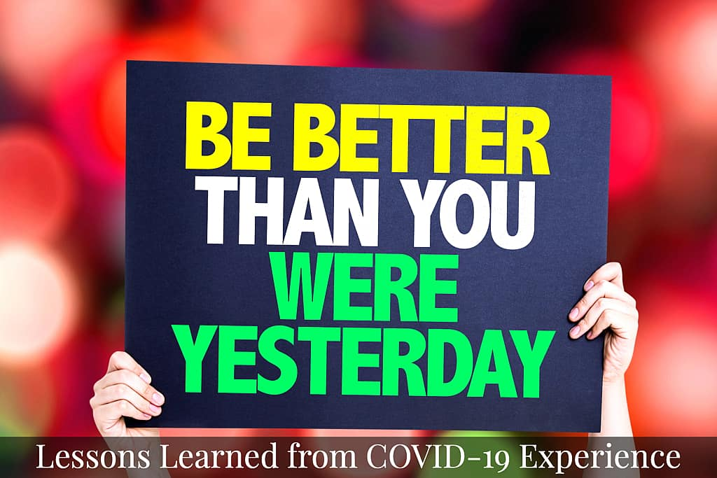 Be better than you were yesterday - Lessons learned from COVID-19 Experience