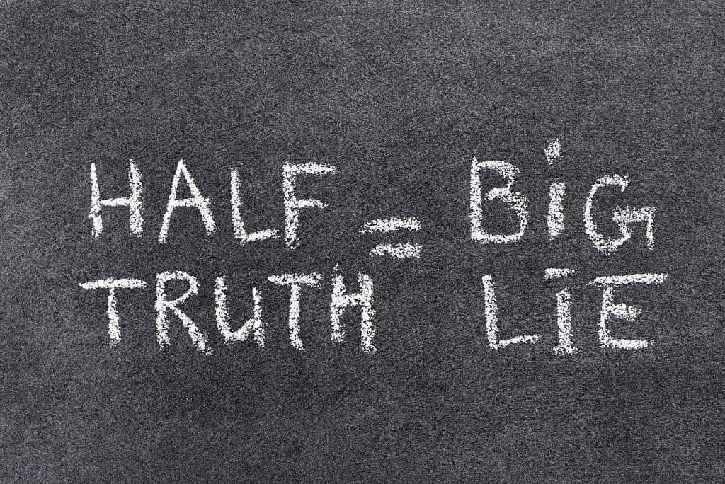 Half Truth equals big lie