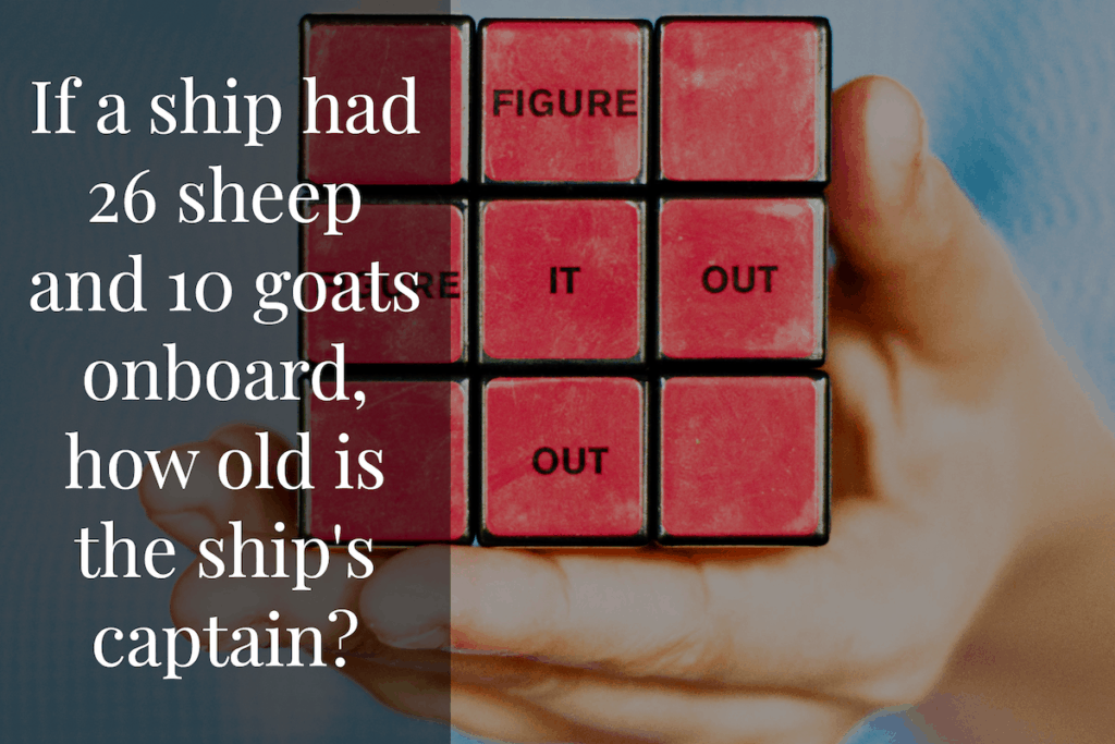 If  a ship had 26 sheep and 10 goats onboard how old is the captain?